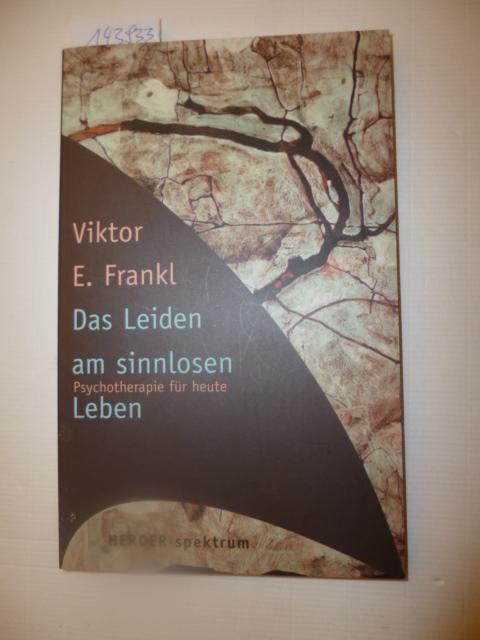 Das Leiden am sinnlosen Leben : Psychotherapie für heute - Frankl, Viktor E.