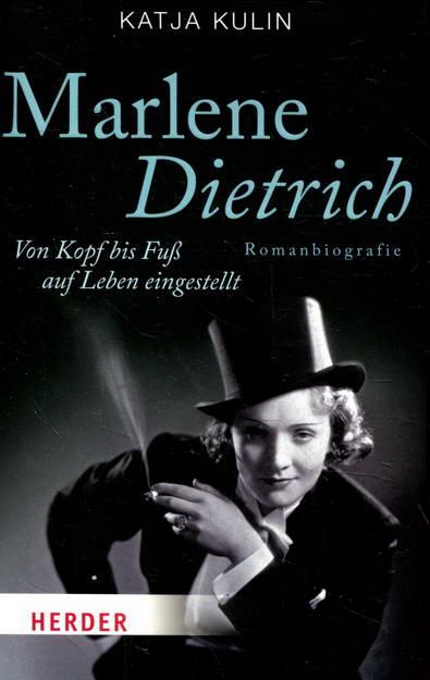 Marlene Dietrich. Von Kopf bis Fuß auf Leben eingestellt - Kulin, Katja
