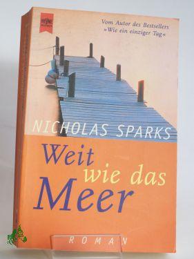 Weit wie das Meer : Roman / Nicholas Sparks. Aus dem Amerikan. von Bettina Runge - Sparks, Nicholas