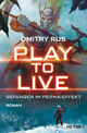 Play to Live - Gefangen im Perma-Effekt - Dmitry Rus
