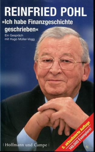 Ich habe Finanzgeschichte geschrieben: Reinfried Pohl im Gespräch mit Hugo Müller-Vogg - Pohl, Reinfried / Müller-Vogg, Hugo