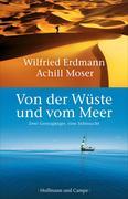 Wilfried Erdmann;Achill Moser: Von der Wüste und vom Meer