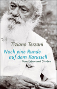 Tiziano Terzani: Noch eine Runde auf dem Karussell