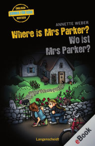 Where is Mrs Parker? - Wo ist Mrs Parker?: Wo ist Mrs Parker? - Annette Weber