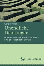 Unendliche Deutungen - Goethes Wahlverwandtschaften - eine philosophische Lektüre - Gerd Kimmerle