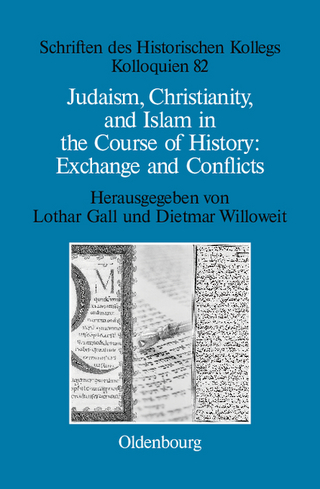 Judaism, Christianity, and Islam in the Course of History: Exchange and Conflicts - Lothar Gall; Dietmar Willoweit