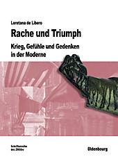 Rache und Triumph: Krieg, Gefühle und Gedenken in der Moderne