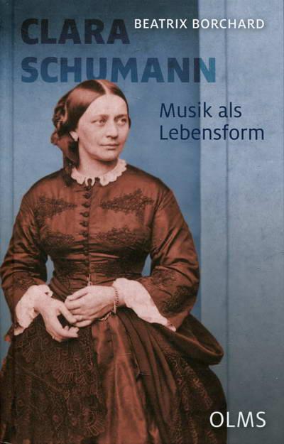 Clara Schumann. Musik als Lebensform - Schukmann, Clara