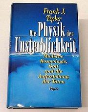 Physik der Unsterblichkeit: Moderne Kosmologie Gott & die Auferstehung der Toten - Frank J. Tiper