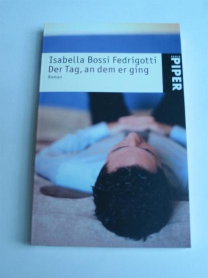 Isabella Bossi Fedrigotti: Der Tag, an dem er ging