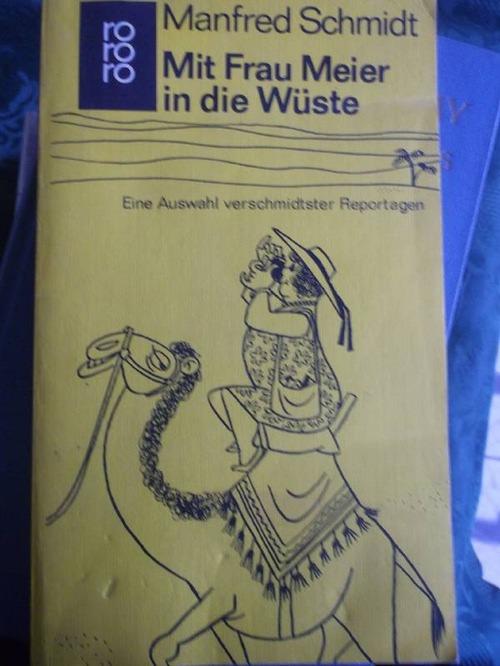 Mit Frau Meier in die Wüste - Eine Auswahl verschmidtster Reportagen von Manfred Schmidt - Schmidt, Manfred