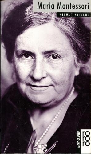 Maria Montessori. Mit Selbstzeugnissen und Bilddokumenten - Heiland, Helmut