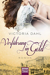 Verführung in Gold: Roman (Historische Liebesromane. Bastei Lübbe Taschenbücher)