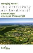 Hansjörg Küster: Die Entdeckung der Landschaft