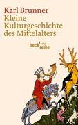 Karl Brunner: Kleine Kulturgeschichte des Mittelalters
