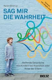 Sag mir die Wahrheit - Helfende Gespräche mit Kindern bei Krankheit oder Krise der Eltern - Karen Glistrup