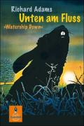 Unten am Fluss: Watership Down. Roman (Gulliver)