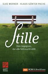 Stille - Dem begegnen, der alle Sehnsucht stillt - Klaus-Günter Pache, Elke Werner