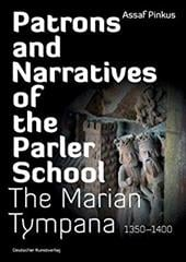 Patrons and Narratives of the Parler School: The Marian Tympana 1350-1400 - Pinkus, Assaf