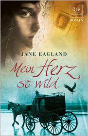 Mein Herz so wild: Roman - Jane Eagland, Ingrid Weixelbaumer
