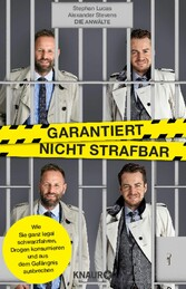 Garantiert nicht strafbar - Wie Sie ganz legal schwarzfahren, Drogen konsumieren und aus dem Gefängnis ausbrechen - Stephan Lucas, Alexander Stevens
