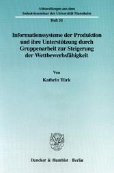 Informationssysteme der Produktion und ihre Unterstützung durch Gruppenarbeit zur Steigerung der Wettbewerbsfähgikeit.