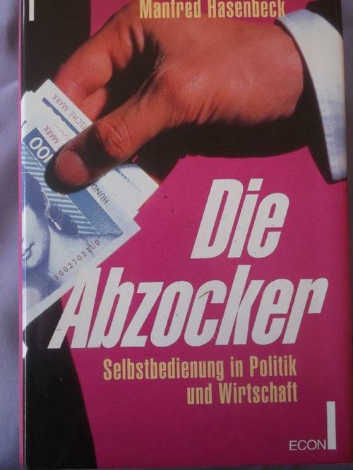 Die Abzocker. Selbstbedienung in Politik und Wirtschaft. - Bräuninger, Friedrich  Hasenbeck, Manfred und Hasenbeck, Manfred