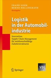Logistik in Der Automobilindustrie: Innovatives Supply Chain Management F R Wettbewerbsf Hige Zulieferstrukturen - Hellingrath, Bernd / Gehr, Frank