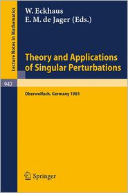 Theory and Applications of Singular Perturbations: Proceedings of a Conference Held in Oberwolfach, August 16-22, 1981 - W. Eckhaus (Editor), E.M. de Jager (Editor)