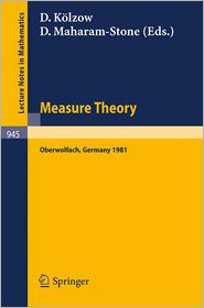 Measure Theory, Oberwolfach 1981: Proceedings of the Conference Held at Oberwolfach, Germany, June 21-27, 1981 - D. Kolzow (Editor), D. Maharam-Stone (Editor)