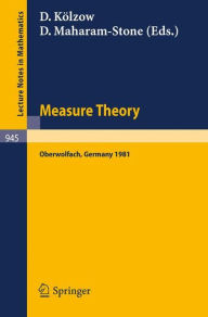 Measure Theory, Oberwolfach 1981: Proceedings of the Conference Held at Oberwolfach, Germany, June 21-27, 1981 - D. Kolzow