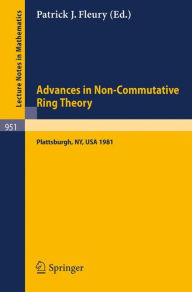 Advances in Non-Commutative Ring Theory: Proceedings of the Twelfth George H. Hudson Symposium, Held at Plattsburgh, U.S.A., April 23-25, 1981 - P. J. Fleury