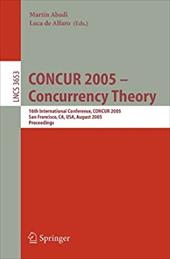 CONCUR 2005 - Concurrency Theory: 16th International Conference, CONCUR 2005, San Francisco, CA, USA, August 23-26, 2005, Proceedi - Abadi, Martin / de Alfaro, Luca