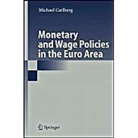 Monetary and Wage Policies in the Euro Area - Michael Carlberg