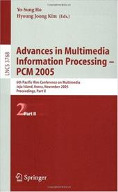 Advances in Multimedia Information Processing-PCM 2005: 6th Pacific-Rim Conference on Multimedia, Jeju Island, Korea, November 13- - Ho, Yo-Sung / Kim, Hyoung-Joong