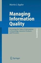 Managing Information Quality: Increasing the Value of Information in Knowledge-Intensive Products and Processes - Eppler, Martin J.