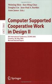 Computer Supported Cooperative Work in Design II: 9th International Conference, Cscwd 2005, Coventry, UK, May 24-26, 2005, Revised - Shen, Weiming / Chao, Kuo-Ming / Lin, Zongkai