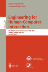 Engineering for Human-Computer Interaction: 8th IFIP International Conference, EHCI 2001, Toronto, Canada, May 11-13, 2001. Revised Papers - Murray R. Little