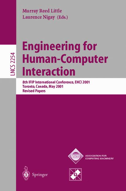 Engineering for Human-Computer Interaction: 8th IFIP International Conference, EHCI 2001, Toronto, Canada, May 11-13, 2001. Revised Papers (Lecture Notes in Computer Science) - Nigay, Laurence and Murray R. Little