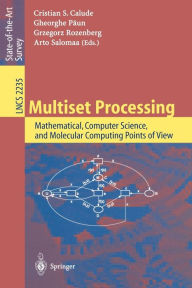 Multiset Processing: Mathematical, Computer Science, and Molecular Computing Points of View - Christian S. Calude