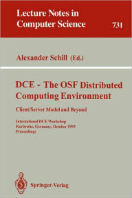 DCE - The OSF Distributed Computing Environment, Client/Server Model and Beyond: International DCE Workshop, Karlsruhe, Germany, October 7-8, 1993. Proceedings - Alexander Schill