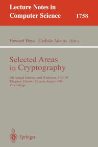Selected Areas in Cryptography: 6th Annual International Workshop, SAC'99 Kingston, Ontario, Canada, August 9-10, 1999 Proceedings - Howard Heys