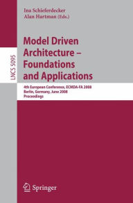 Model Driven Architecture - Foundations and Applications: 4th European Conference, ECMDA-FA 2008, Berlin, Germany, June 9-13, 2008, Proceedings - Ina Schieferdecker