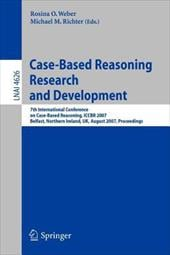 Case-Based Reasoning Research and Development: 7th International Conference on Case-Based Reasoning, ICCBR 2007 Belfast, Northern - Weber, Rosina O. / Richter, Michael M.