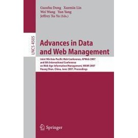 Advances In Data And Web Management: Joint 9th Asia-Pacific Web Conference, Apweb 2007, And 8th International Conference On Web-Age Information Management, Waim 2007, Huang Shan, China ... - Dong G