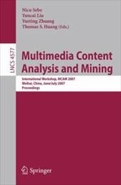 Multimedia Content Analysis and Mining: International Workshop, MCAM 2007 Weihai, China, June 30-July 1, 2007 Proceedings - Sebe, Nicu / Liu, Yuncai / Zhuang, Yueting