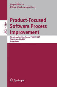 Product-Focused Software Process Improvement: 8th International Conference, PROFES 2007, Riga, Latvia, July 2-4, 2007, Proceedings - Jurgen Munch