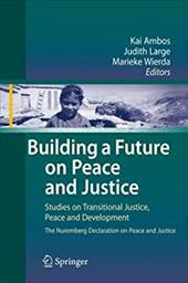 Building a Future on Peace and Justice: Studies on Transitional Justice, Peace and Development the Nuremberg Declaration on Peace - Ambos, Kai / Large, Judith / Wierda, Marieke