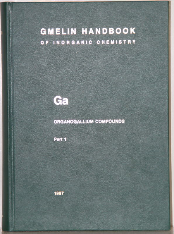 Gmelin Handbook of Inorganic and Organometallic Chemistry. 8th edition. Ga Organogallium Compounds, Part 1. By Jean-Claude Maire a.o. 105 illustrations.