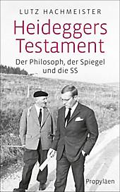 Heideggers Testament: Der Philosoph, der SPIEGEL und die SS